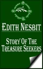 Story of the Treasure Seekers: Being the Adventures of the Bastable Children in Search of a Fortune ebook by E. Nesbit