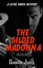 The Gilded Madonna: A Clyde Smith Mystery ebook by Garrick Jones
