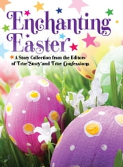 Enchanting Easter ebook by The Editors of True Story and True Confessions
