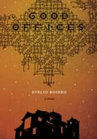 Good Offices ebook by Evelio Rosero, Anna Milsom, Anne McLean
