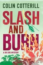 Slash and Burn - A Dr Siri Murder Mystery ebook by Colin Cotterill