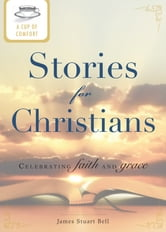 A Cup of Comfort Stories for Christians: Celebrating faith and grace - Celebrating faith and grace ebook by James Stuart Bell