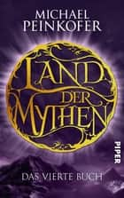 Land der Mythen [4] - Das vierte Buch ebook by Michael Peinkofer
