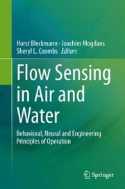 Flow Sensing in Air and Water - Behavioral, Neural and Engineering Principles of Operation ebook by Horst Bleckmann,Joachim Mogdans,Sheryl L. Coombs