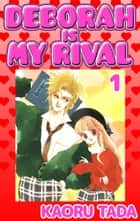DEBORAH IS MY RIVAL - Volume 1 eBook by Kaoru Tada