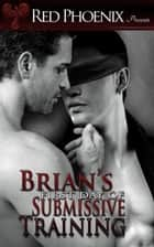 Brian's First Day of Submissive Training ebook by Red Phoenix