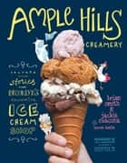 Ample Hills Creamery - Secrets and Stories from Brooklyns Favorite Ice Cream Shop ebook by Brian Smith, Jackie Cuscuna, Lauren Kaelin