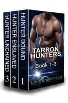 Tarron Hunters Box Set Book 1-3 ebook by Nola Robertson