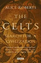 The Celts ebook by Alice Roberts