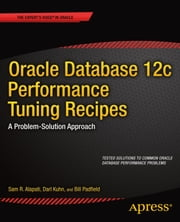 Oracle Database 12c Performance Tuning Recipes - A Problem-Solution Approach ebook by Sam Alapati,Darl Kuhn,Bill Padfield
