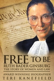 Free to Be Ruth Bader Ginsburg - The Story of Women and Law eBook by Teri Kanefield
