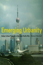 Emerging Urbanity - Global Urban Projects in the Asia Pacific Rim ebook by Richard Marshall