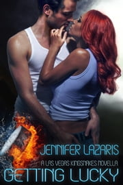Getting Lucky - The Las Vegas Kingsnakes Series, #1 ebook by Jennifer Lazaris