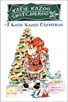 A Katie Kazoo Christmas - Super Super Special ebook by Nancy Krulik, John and Wendy