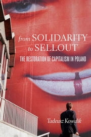 From Solidarity to Sellout ebook by Tadeusz Kowalik, Eliza Lewandowska