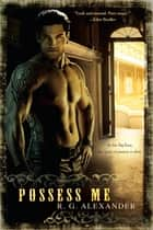 Possess Me ebook by R. G. Alexander