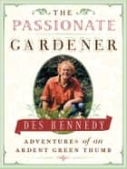 Passionate Gardener, The ebook by Des Kennedy