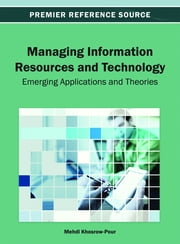 Managing Information Resources and Technology - Emerging Applications and Theories ebook by Mehdi Khosrow-Pour