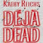 Deja Dead audiobook by Kathy Reichs