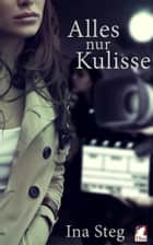 Alles nur Kulisse ebook by Ina Steg