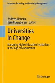 Universities in Change - Managing Higher Education Institutions in the Age of Globalization ebook by Andreas Altmann,Bernd Ebersberger