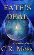 Fate's Deal ebook by C.R. Moss
