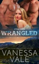 Wrangled ebook by Vanessa Vale