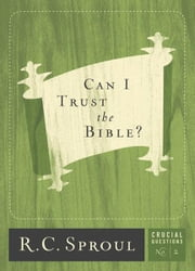 Can I Trust the Bible? (formally Explaining Inerrancy) ebook by R.C. Sproul