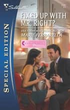 Fixed Up with Mr. Right? ebook by Marie Ferrarella