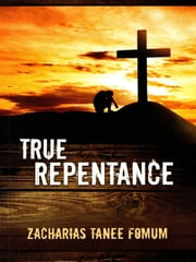 True Repentance ebook by Zacharias Tanee Fomum