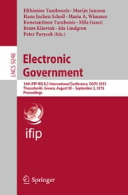 Electronic Government - 14th IFIP WG 8.5 International Conference, EGOV 2015, Thessaloniki, Greece, August 30 -- September 2, 2015, Proceedings ebook by