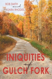 Iniquities of Gulch Fork ebook by Bob Smith,Sara Rhodes