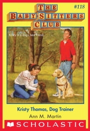 Kristy Thomas: Dog Trainer (The Baby-Sitters Club #118) ebook by Ann M. Martin