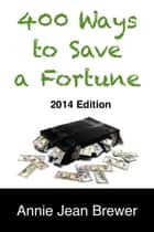 400 Ways To Save A Fortune ebook by Annie Jean Brewer
