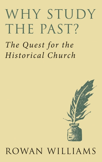 Why Study the Past?: The Quest for the Historical Church ebook by Rowan Williams