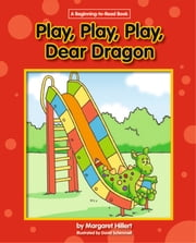 Play, Play, Play, Dear Dragon ebook by Margaret Hillert