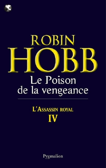 L'Assassin royal (Tome 4) - Le Poison de la vengeance eBook by Robin Hobb