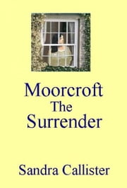 Moorcroft: The Surrender ebook by Sandra Callister