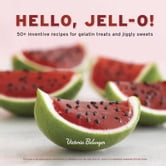 Hello, Jell-O! - 50+ Inventive Recipes for Gelatin Treats and Jiggly Sweets ebook by Victoria Belanger