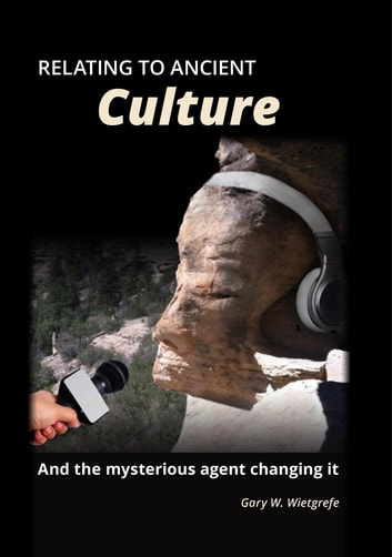 Relating to Ancient Culture - And the mysterious agent changing it ebook by Gary W Wietgrefe
