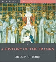 A History of the Franks ebook by Gregory of Tours