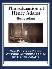 The Education of Henry Adams - With linked Table of Contents ebook by Henry Adams