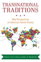 Transnational Traditions - New Perspectives on American Jewish History ebook by Ava F. Kahn, Ava F. Kahn, Adam D. Mendelsohn