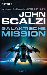 Galaktische Mission - Roman ebook by John Scalzi
