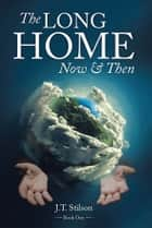 The Long Home - Now and Then ebook by J.T. Stilson