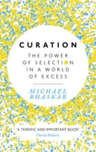Curation - The power of selection in a world of excess ebook by Michael Bhaskar