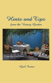 Hints and Tips from the Victory Garden - Frugality With Flair ebook by Gail Foster