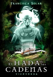 El Hada de las Cadenas ebook by Francisca Solar