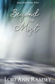 Beyond the Mist - Speculative Fantasy Fiction ebook by Lori Ann Ramsey