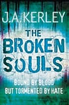 The Broken Souls (Carson Ryder, Book 3) ebook by J. A. Kerley